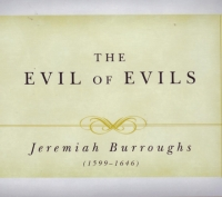 The Evil of Evils by Jeremiah Burroughs
