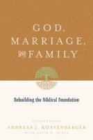 God, Marriage, and Family: Rebuilding the Biblical Foundation by Dr. Andreas Kostenberger