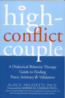 The High Conflict Couple: A Dialectical Behavior Therapy Guide to Finding Peace, Intimacy, and Validation