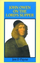 John Owen on the Lord's Supper by John D. Payne