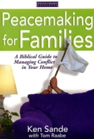 Peacemaking for Families: A Biblical Guide to Managing Conflict in Your Home