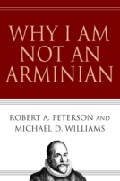 Why I Am Not an Arminian by Robert A. Peterson