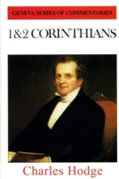 1 & 2 Corinthians (Geneva Commentaries) by Charles Hodge