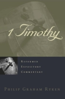 1 Timothy (Reformed Expository Commentary) by Philip Graham Ryken