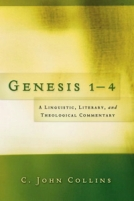 Genesis 1-4: A Linguistic, Literary, and Theological Commentary by C. John Collins