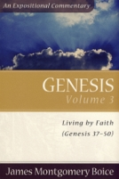 Genesis: An Expository Commentary (3 Vols) by James Montgomery Boice