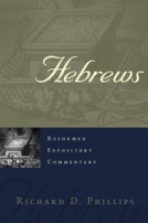 Hebrews - Reformed Expository Commentary by Richard D. Phillips