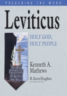 Leviticus: Holy God, Holy People (Preaching the Word Commentaries) by Kenneth A. Mathews