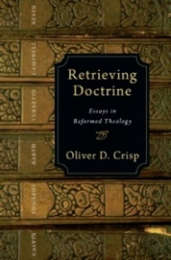 Retrieving Doctrine: Essays in Reformed Theology by Oliver D. Crisp