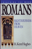 Romans: Preaching the Word by Kent Hughes