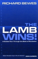 The Lamb Wins: A Guided Tour Through the Book of Revelation by Richard Bewes