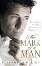 The Mark of a Man: Following Christ's Example of Masculinity by Elisabeth Elliot