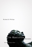 The Masculine Mandate: God's Calling to Men by Richard D. Phillips