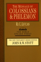 The Message of Colossians - Philemon (TBST) by R.C. Lucas