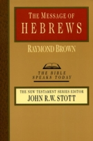 The Message of Hebrews (TBST) by Raymond Brown