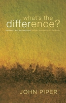 What's the Difference?: Manhood and Womanhood Defined According to the Bible by John Piper