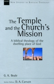 Temple and the Church's Mission: Biblical Theology of the Dwelling Place of God