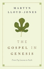 The Gospel in Genesis: From Fig Leaves to Faith by Martyn Lloyd-Jones