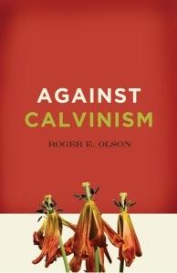 Against Calvinism Roger E. Olson