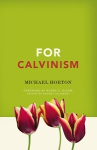 For Calvinism by Michael S. Horton