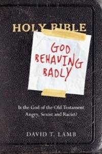 God Behaving Badly: Is the God of the Old Testament Angry, Sexist and Racist