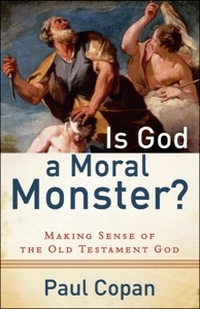 Is God a Moral Monster by Paul Copan