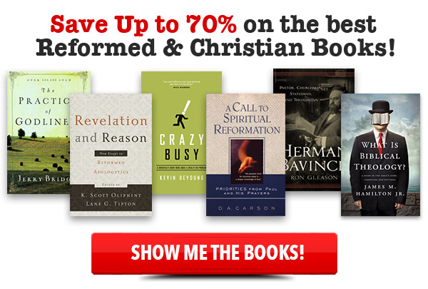Save 70% on the Best Reformed & Christian Books!
